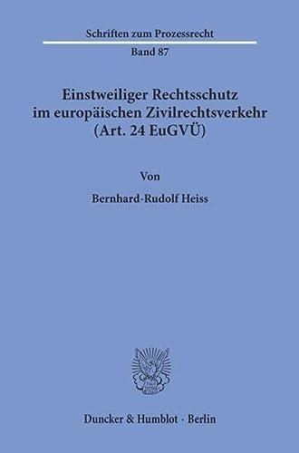 Einstweiliger Rechtsschutz im europäischen Zivilrechtsverkehr: (Art. 24 EuGVU).: Heiss, ...