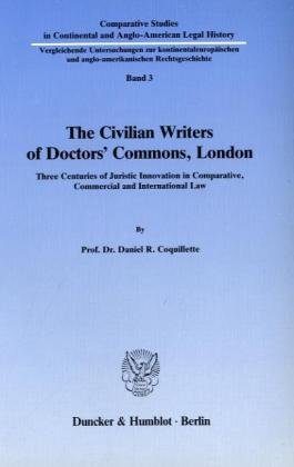 The civilian writers of Doctors' Commons, London: Three centuries of juristic innovation in ...