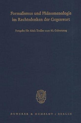 Formalismus und Phänomenologie im Rechtsdenken der Gegenwart.: Festgabe für Alois Troller zum 80. ...
