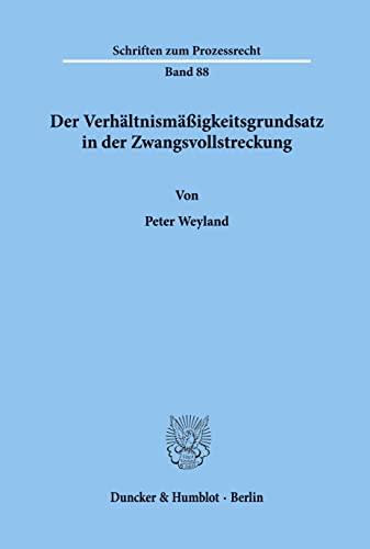 9783428062409: Der Verhaltnismassigkeitsgrundsatz in der Zwangsvollstreckung (Schriften zum Prozessrecht) (German Edition)
