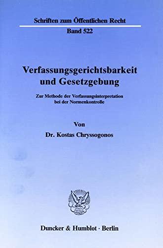 9783428063307: Verfassungsgerichtsbarkeit und Gesetzgebung: Zur Methode der Verfassungsinterpretation bei der Normenkontrolle (Schriften zum offentlichen Recht) (German Edition)