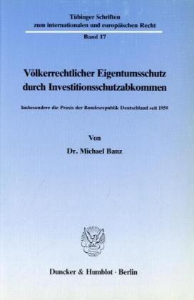 9783428064021: V�lkerrechtlicher Eigentumsschutz durch Investitionsschutzabkommen: Insbesondere die Praxis der Bundesrepublik Deutschland seit 1959
