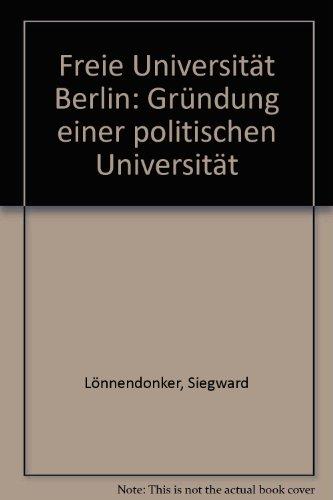 9783428064908: Freie Universität Berlin: Gründung einer politischen Universität (German Edition)