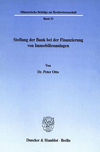 9783428065516: Stellung der Bank bei der Finanzierung von Immobilienanlagen. 179 S. (M�nsterische Beitr�ge zur Rechtswissenschaft; MBR 33)