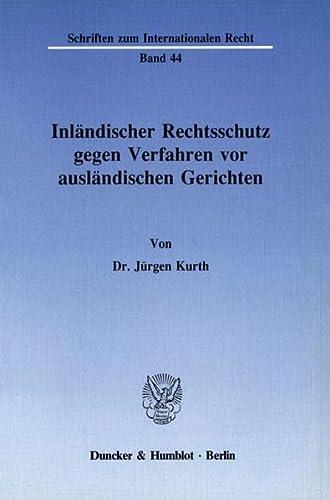Inländischer Rechtsschutz gegen Verfahren vor ausländischen Gerichten.: Kurth, Jürgen: