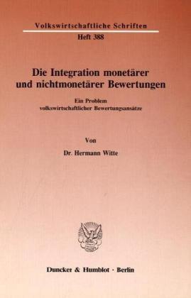 9783428066681: Die Integration monetärer und nichtmonetärer Bewertungen: Ein Problem volkswirtschaftlicher Bewertungsansätze