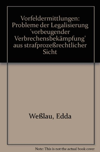 """9783428067343: Vorfeldermittlungen: Probleme der Legalisierung """"vorbeugender Verbrechensbekämpfung"""" aus strafprozessrechtlicher Sicht (Strafrechtliche Abhandlungen) (German Edition)"""