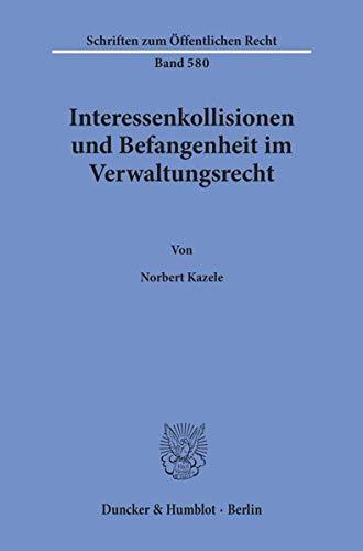 9783428068425: Interessenkollisionen und Befangenheit im Verwaltungsrecht (Schriften zum offentlichen Recht) (German Edition)