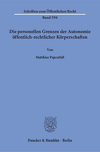 9783428071159: Die personellen Grenzen der Autonomie �ffentlich-rechtlicher K�rperschaften. 218 S. (Schriften zum �ffentlichen Recht; S�R 596)