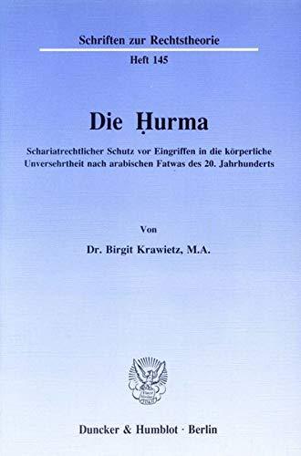 9783428071593: Die Hurma: Schariatrechtlicher Schutz vor Eingriffen in die körperliche Unversehrtheit nach arabischen Fatwas des 20. Jahrhunderts