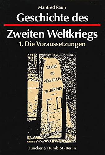 9783428072644: Geschichte des Zweiten Weltkriegs, in 3 Bdn., Bd.1, Die Voraussetzungen