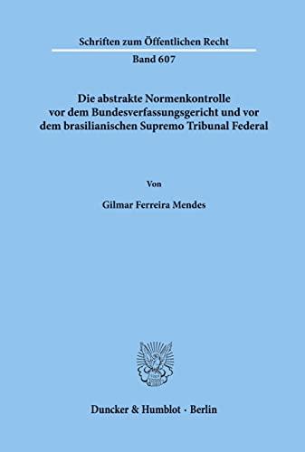 9783428072774: Schriften zum öffentlichen Recht ; Bd. 607 Die abstrakte Normenkontrolle vor dem Bundesverfassungsgericht und vor dem brasilianischen Supremo Tribunal Federal