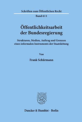 9783428073252: Öffentlichkeitsarbeit der Bundesregierung: Strukturen, Medien, Auftrag und Grenzen eines informalen Instruments der Staatsleitung