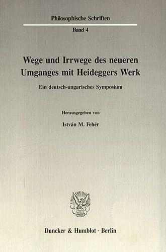 WEGE UND IRRWEGE DES NEUEREN UMGANGES MIT HEIDEGGERS WERK Ein deutsch-ungarisches Symposium: Feher,...