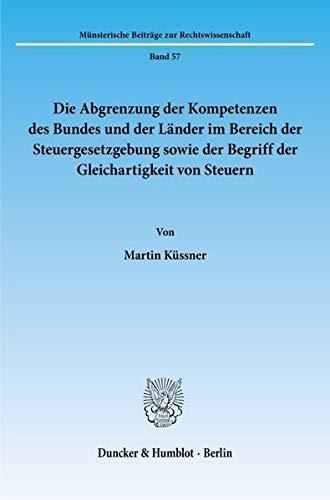 9783428073535: Die Abgrenzung der Kompetenzen des Bundes und der Länder im Bereich der Steuergesetzgebung sowie der Begriff der Gleichartigkeit von Steuern