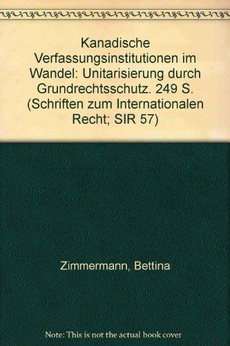 9783428073979: Kanadische Verfassungsinstitutionen im Wandel: Unitarisierung durch Grundrechtsschutz. 249 S. (Schriften zum Internationalen Recht; SIR 57)