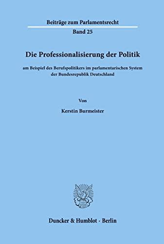 9783428075669: Die Professionalisierung der Politik: Am Beispiel des Berufspolitikers im parlamentarischen System der Bundesrepublik Deutschland (Beiträge zur Parlamentsrecht)