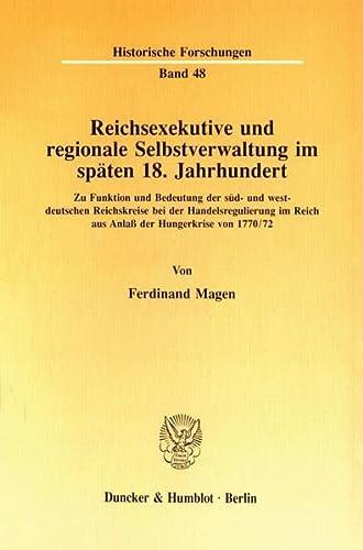 9783428076109: Reichsexekutive und regionale Selbstverwaltung im späten 18. Jahrhundert: Zu Funktion und Bedeutung der süd- und westdeutschen Reichskreise bei der ... (Historische Forschungen) (German Edition)