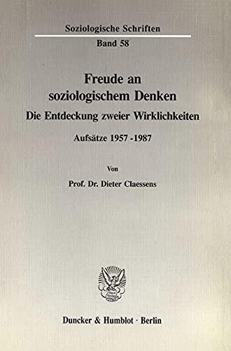 9783428076727: Freude an soziologischem Denken: Die Entdeckung zweier Wirklichkeiten. Aufs�tze 1957 - 1987 (Soziologische Schriften)