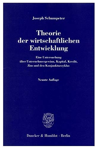 Theorie der wirtschaftlichen Entwicklung: Eine Untersuchung über: Schumpeter, Joseph