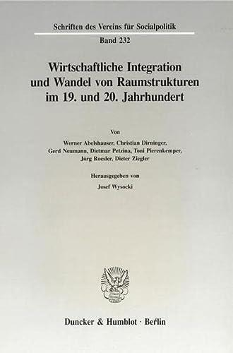 Wirtschaftliche Integration und Wandel von Raumstrukturen im 19. und 20. Jahrhundert: Josef Wysocki