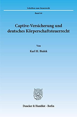 9783428077977: Captive-Versicherung und deutsches Körperschaftssteuerrecht