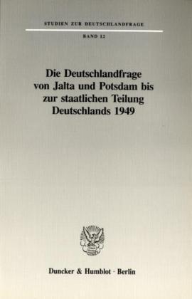 9783428078516: Die Deutschlandfrage von Jalta und Potsdam zur staatlichen Teilung Deutschlands 1949 (Studien zur Deutschlandfrage) (German Edition)