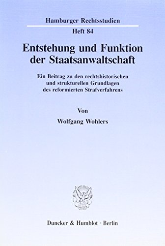 9783428078561: Entstehung und Funktion der Staatsanwaltschaft: Ein Beitrag zu den rechtshistorischen und strukturellen Grundlagen des reformierten Strafverfahrens (Hamburger Rechtsstudien) (German Edition)