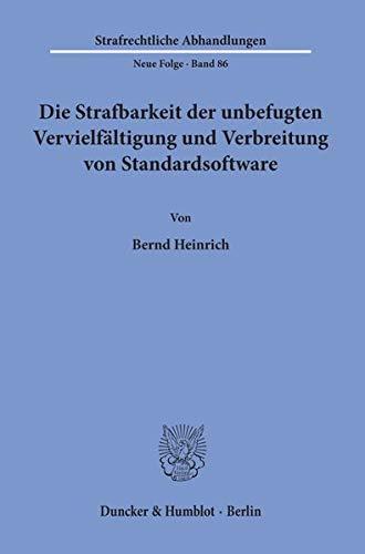Die Strafbarkeit der unbefugten Vervielfältigung und Verbreitung von Standardsoftware (Strafrechtliche Abhandlungen) (German Edition) (9783428079032) by Bernd Heinrich