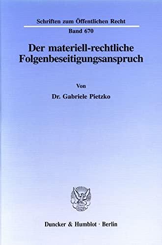 Der materiell-rechtliche Folgenbeseitigungsanspruch.: Pietzko, Gabriele: