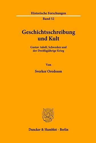9783428080403: Geschichtsschreibung Und Kult: Gustav Adolf, Schweden Und Der Dreissigjahrige Krieg. in Der Ubersetzung Von Klaus R. Bohme: 52 (Historische Forschungen)