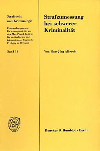 9783428080458: Strafzumessung bei schwerer Kriminalität: Eine vergleichende theoretische und empirische Studie zur Herstellung und Darstellung des Strafmaßes (Strafrecht Und Kriminologie)