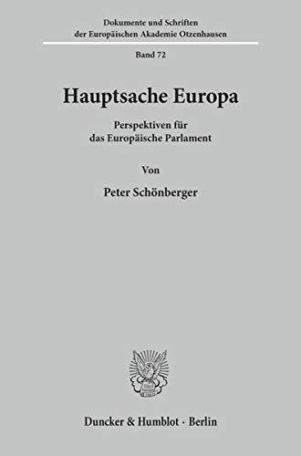 9783428080540: Hauptsache Europa: Perspektiven für das Europäische Parlament (Dokumente und Schriften der Europäischen Akademie Otzenhausen)