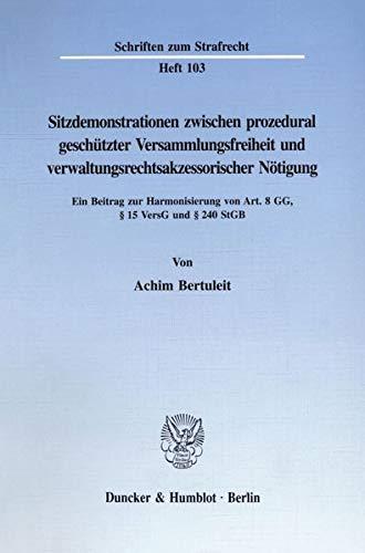 9783428081844: Sitzdemonstration zwischen prozedural geschützter Versammlungsfreiheit und verwaltungsrechtsakzessorischer Nötigung: Ein Beitrag zur Harmonisierung von Art. 8 GG § 15 VersG und § 240 StGB