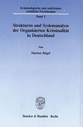 9783428082537: Strukturen und Systemanalyse der organisierten Kriminalitat in Deutschland (Kriminologische und sanktionenrechtliche Forschungen) (German Edition)