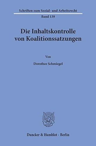 Die Inhaltskontrolle von Koalitionssatzungen: Dorothee Schmiegel