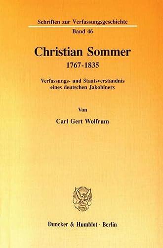 Christian Sommer. 1767 - 1835. Verfassungs- und Staatsverständnis eines deutschen Jakobiners [...
