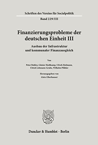 9783428083275: Finanzierungsprobleme der deutschen Einheit III. Ausbau der Infrastruktur und kommunaler Finanzausgleich. (=Schriften des Vereins für Socialpolitik; Neue Folge, Bd. 229/III).