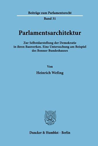 9783428083800: Parlamentsarchitektur: Zur Selbstdarstellung der Demokratie in ihren Bauwerken. Eine Untersuchung am Beispiel des Bonner Bundeshauses (Beiträge zum Parlamentsrecht)