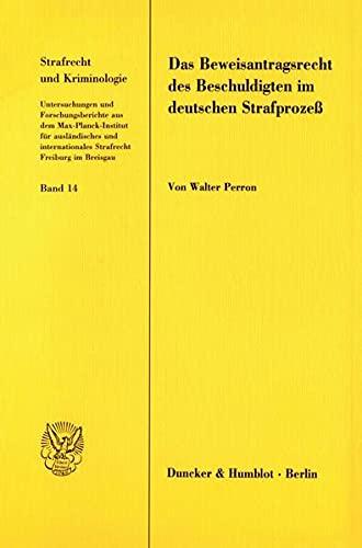 Das Beweisantragsrecht des Beschuldigten im deutschen Strafprozeß: Walter Perron