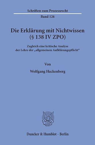 Die Erklärung mit Nichtwissen (§ 138 IV ZPO): Wolfgang Hackenberg
