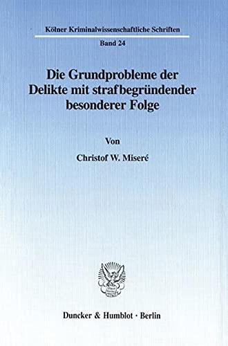 Die Grundprobleme der Delikte mit strafbegründender besonderer Folge: Christof W Miseré