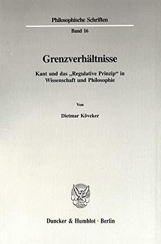 9783428086375: Grenzverhältnisse: Kant und das 'Regulative Prinzip' in Wissenschaft und Philosophie (Philosophische Schriften)