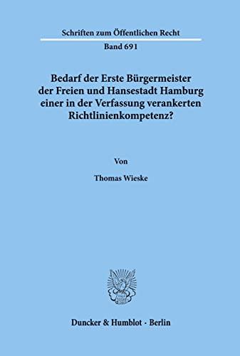 9783428086542: Bedarf der Erste Bürgermeister der Freien und Hansestadt Hamburg einer in der Verfassung verankerten Richtlinienkompetenz? (Schriften zum öffentlichen Recht) (German Edition)