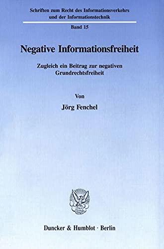 Negative Informationsfreiheit: Zugleich ein Beitrag zur negativen Grundrechtsfreiheit (Paperback): ...
