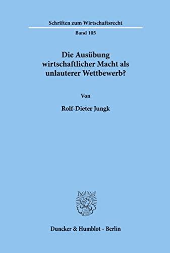 Die Ausübung wirtschaftlicher Macht als unlauterer Wettbewerb?: Jungk, Rolf-Dieter: