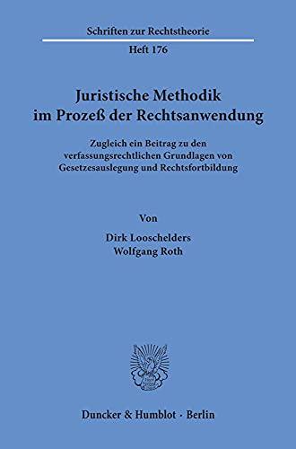 Juristische Methodik im Prozeß der Rechtsanwendung. Zugleich ein Beitrag zu den ...