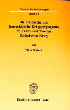 Die preußische und österreichische Kriegspropaganda im Ersten und Zweiten Schlesischen ...