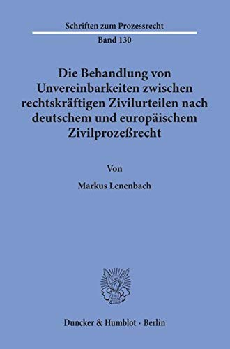 Die Behandlung von Unvereinbarkeiten zwischen rechtskräftigen Zivilurteilen nach deutschem und...