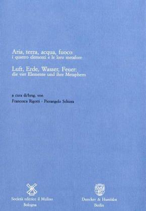 Luft, Erde, Wasser, Feuer: die vier Elemente und ihre Metaphern. - Rigotti, Francesca; Schiera, Pierangelo